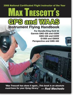 Max Trescotts GPS and WAAS Instrument Flying Handbook